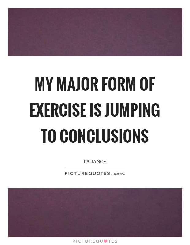 Jumping To Conclusions Quotes My Major Form Of Exercise Is Jumping To Conclusions  Picture Quotes