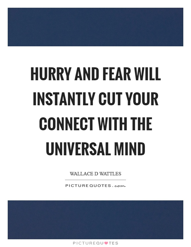 Hurry and fear will instantly cut your connect with the universal mind Picture Quote #1