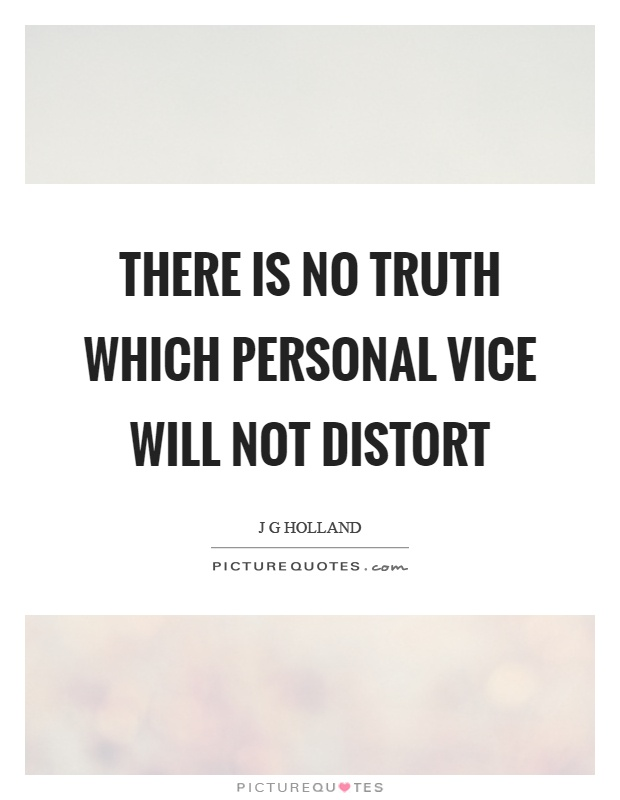 There is no truth which personal vice will not distort Picture Quote #1