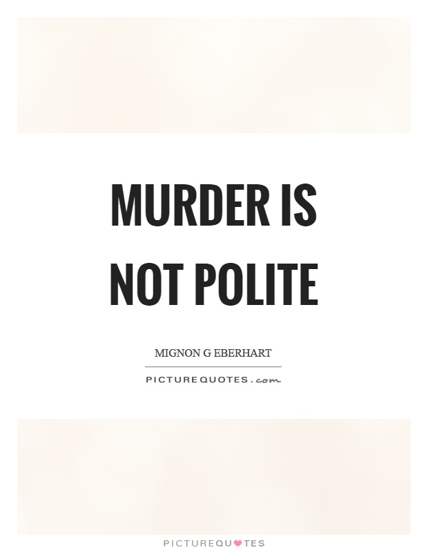 Murder is not polite Picture Quote #1