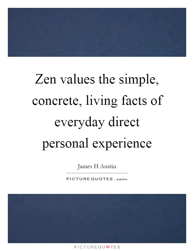 Zen values the simple, concrete, living facts of everyday direct personal experience Picture Quote #1