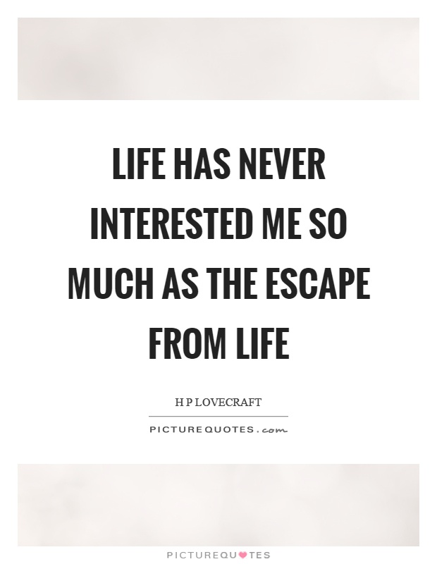Life has never interested me so much as the escape from life Picture Quote #1