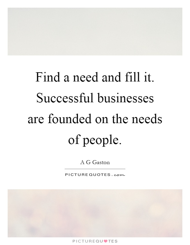 Ag Quote Find A Need And Fill Itsuccessful Businesses Are Founded On