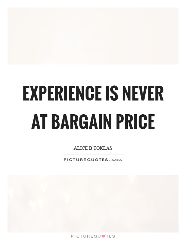 Experience is never at bargain price Picture Quote #1