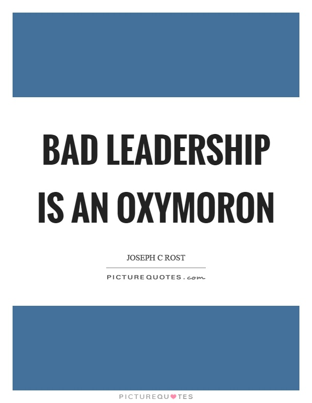 Bad Leadership Quotes Simple Bad Leadership Is An Oxymoron  Picture Quotes