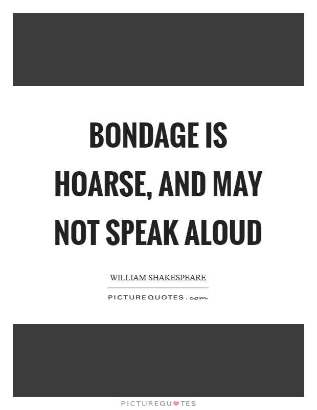 Bondage is hoarse, and may not speak aloud Picture Quote #1