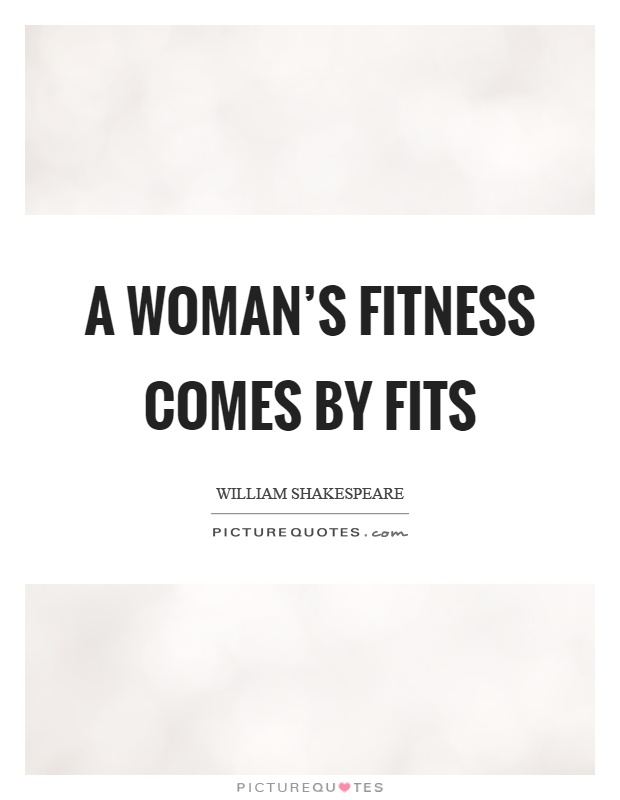 A woman's fitness comes by fits Picture Quote #1