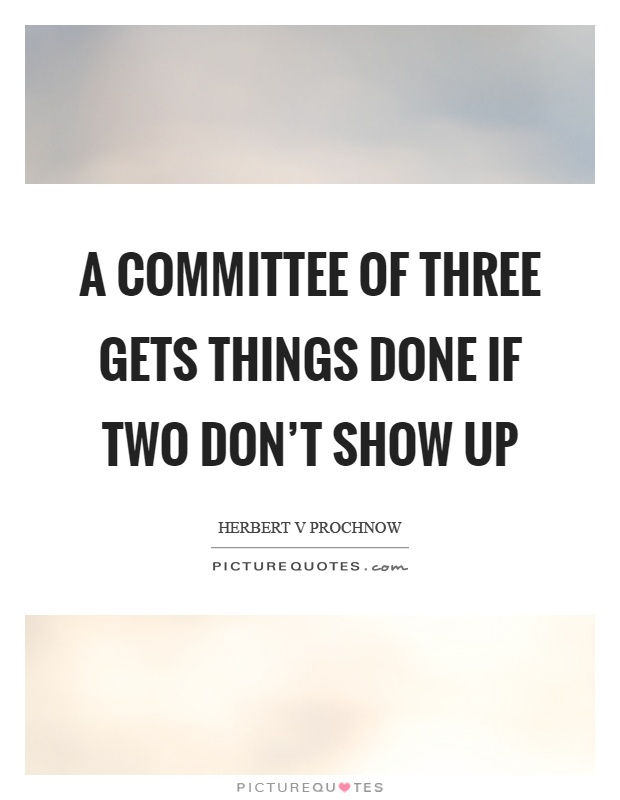 A committee of three gets things done if two don't show up Picture Quote #1
