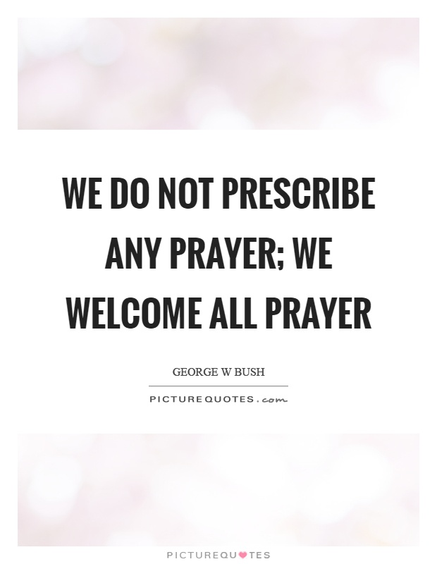 We do not prescribe any prayer; we welcome all prayer Picture Quote #1