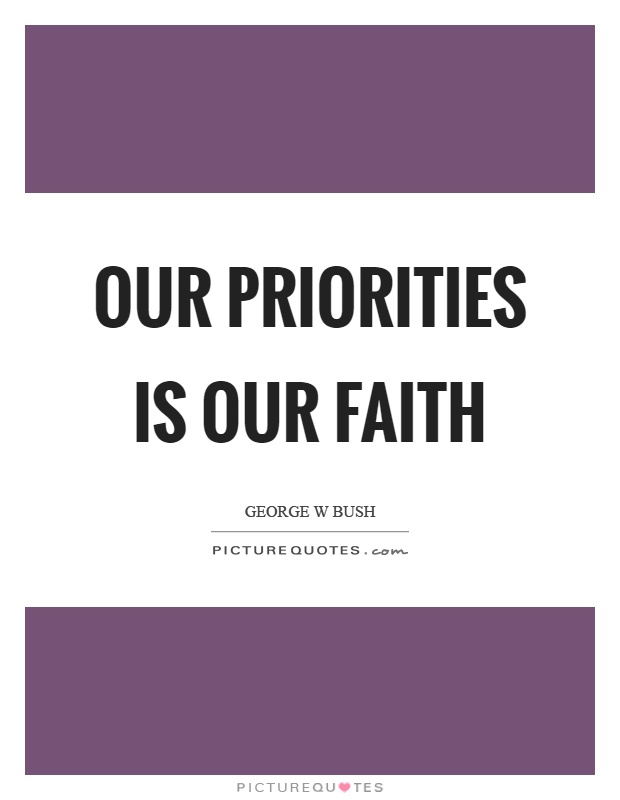 Our priorities is our faith Picture Quote #1