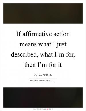 an explanation of affirmative action Affirmative action, also known as reservation in india and nepal, positive action  in the uk, and employment equity (in a narrower context) in canada and south.