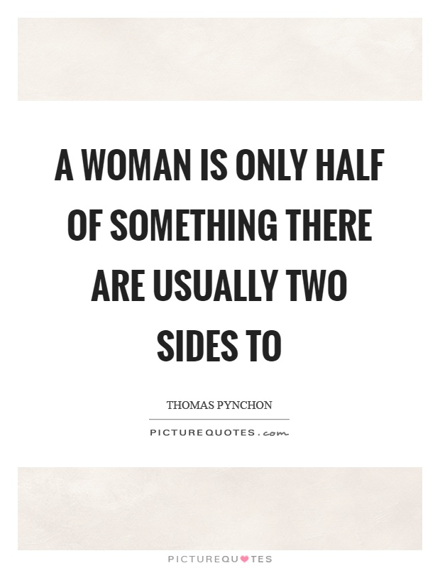 A woman is only half of something there are usually two sides to Picture Quote #1