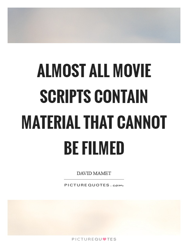 Almost all movie scripts contain material that cannot be filmed Picture Quote #1