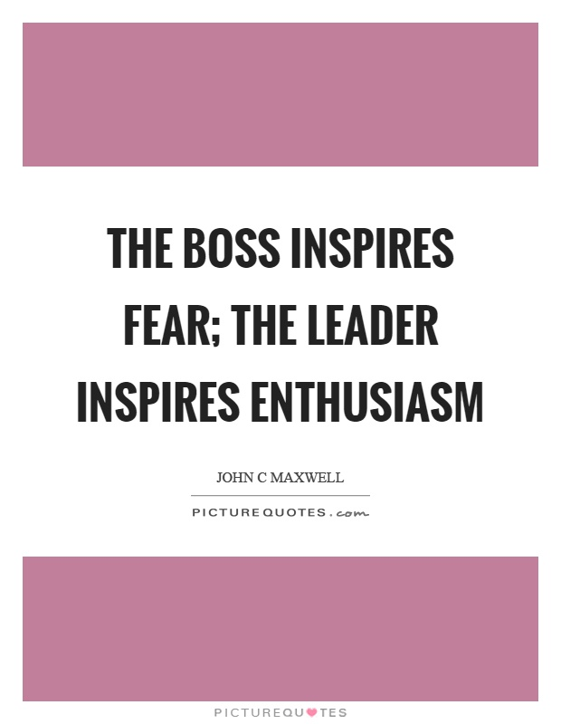 The boss inspires fear; the leader inspires enthusiasm Picture Quote #1