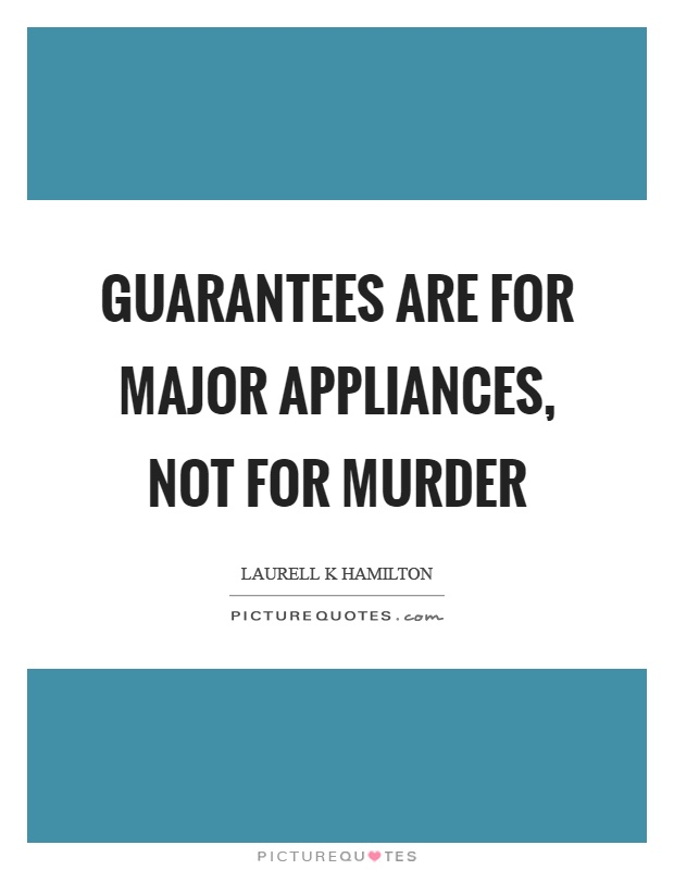 Guarantees are for major appliances, not for murder Picture Quote #1