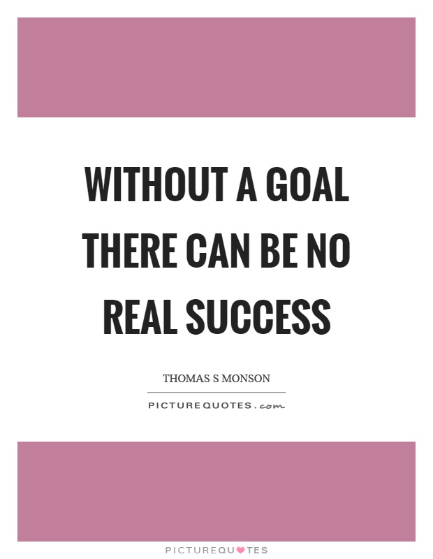 Without a goal there can be no real success Picture Quote #1