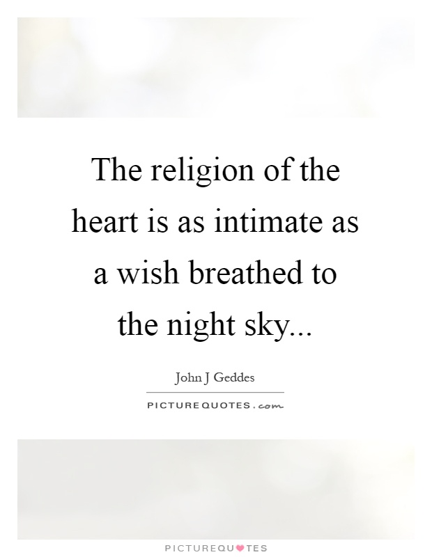 The religion of the heart is as intimate as a wish breathed to the night sky Picture Quote #1