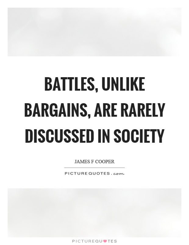 Battles, unlike bargains, are rarely discussed in society Picture Quote #1