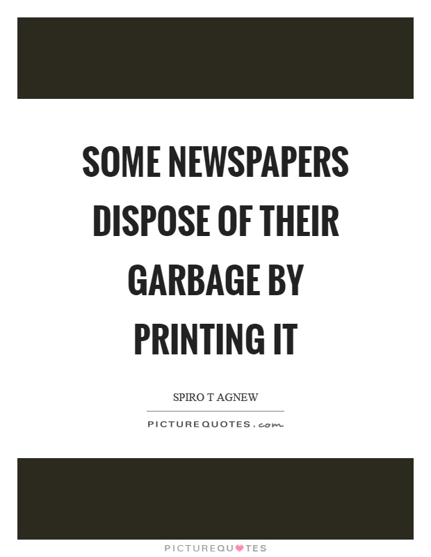 Some newspapers dispose of their garbage by printing it Picture Quote #1
