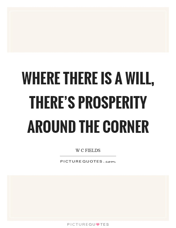 Where there is a will, there's prosperity around the corner Picture Quote #1