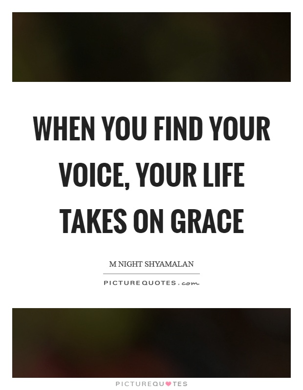 When you find your voice, your life takes on grace Picture Quote #1