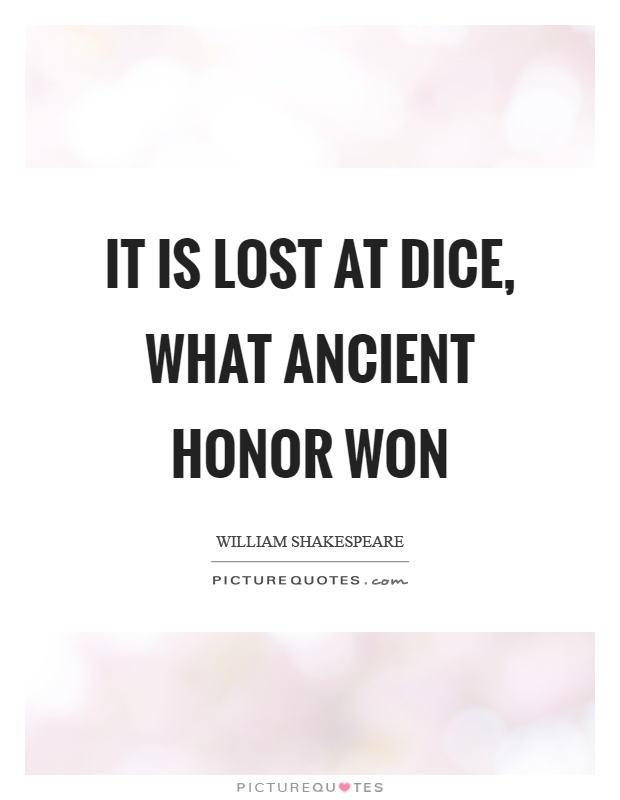 It is lost at dice, what ancient honor won Picture Quote #1