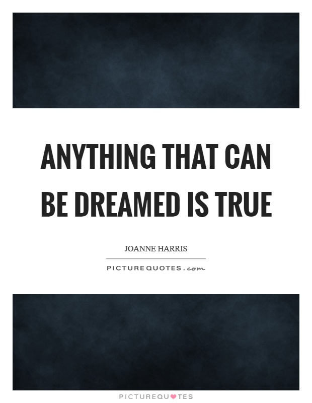 Anything that can be dreamed is true Picture Quote #1