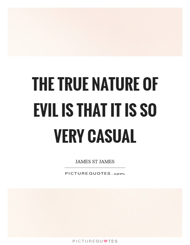 The true nature of evil is that it is so very casual Picture Quote #1