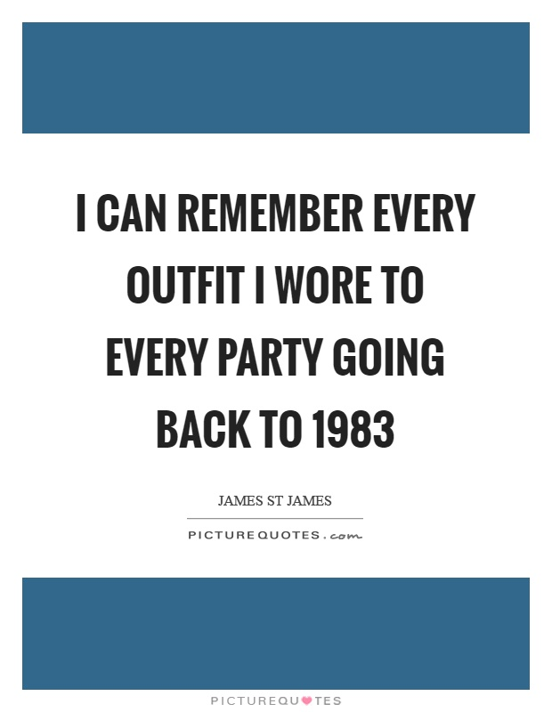 I can remember every outfit I wore to every party going back to 1983 Picture Quote #1