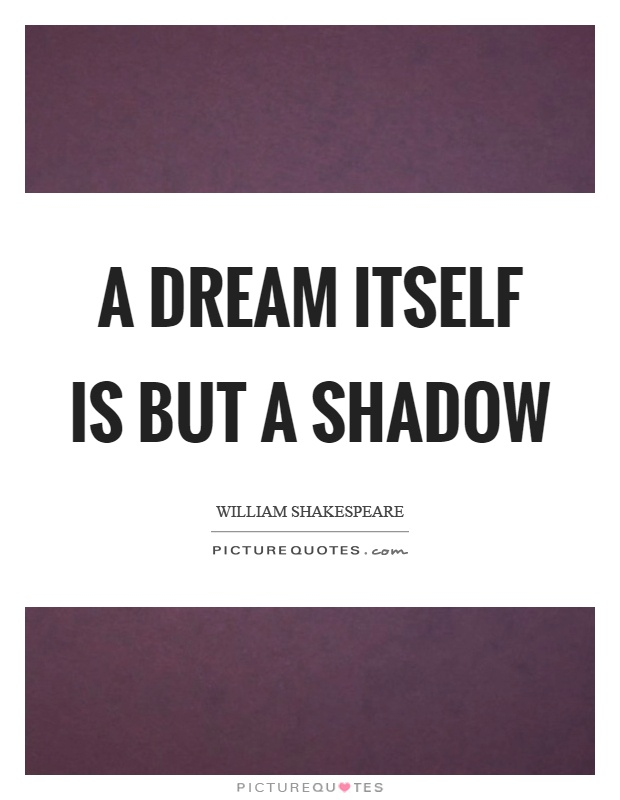 A dream itself is but a shadow Picture Quote #1
