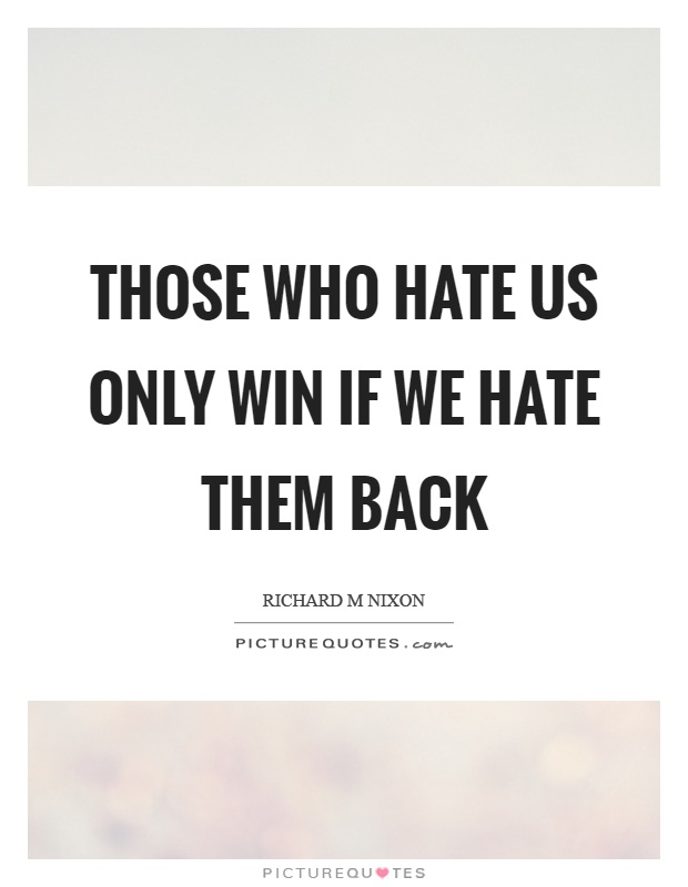 Those who hate us only win if we hate them back Picture Quote #1