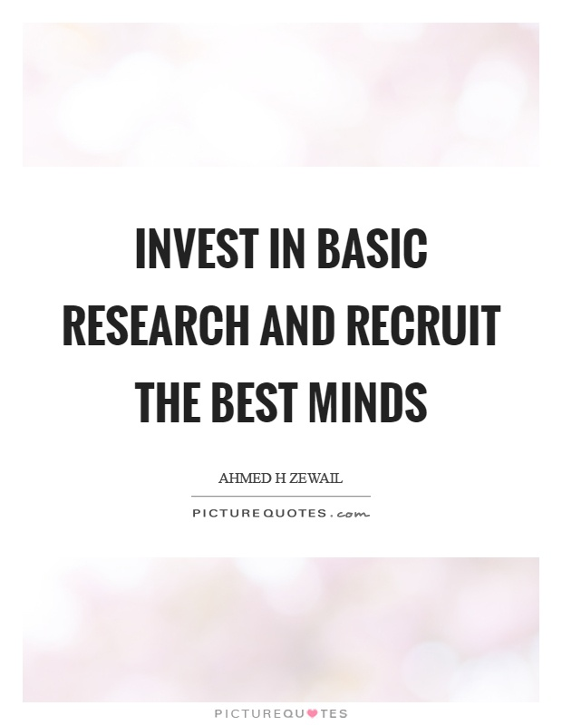 Invest in basic research and recruit the best minds Picture Quote #1