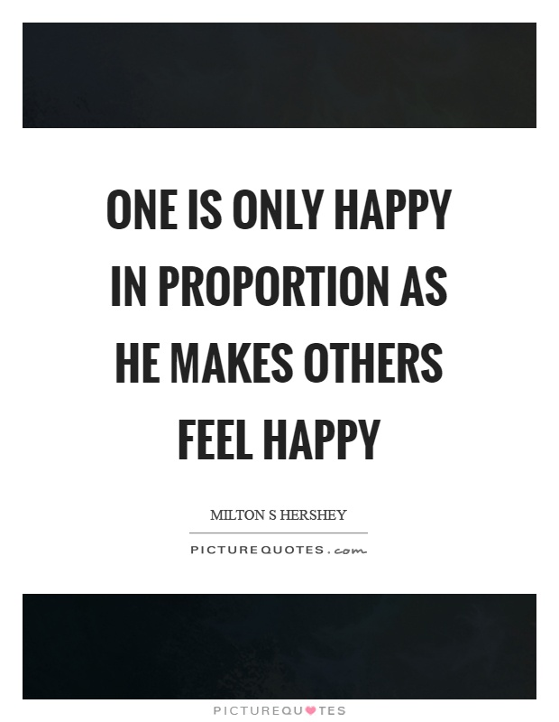 One is only happy in proportion as he makes others feel happy Picture Quote #1