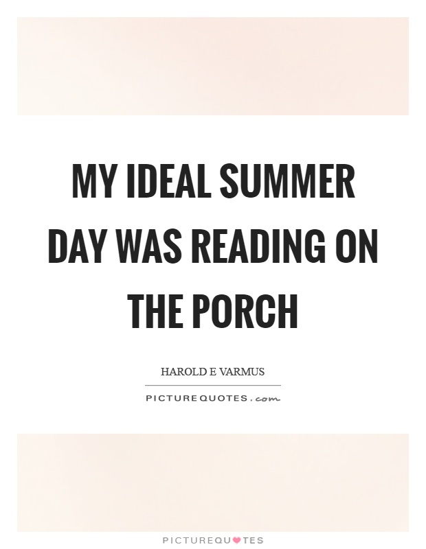 My ideal summer day was reading on the porch Picture Quote #1