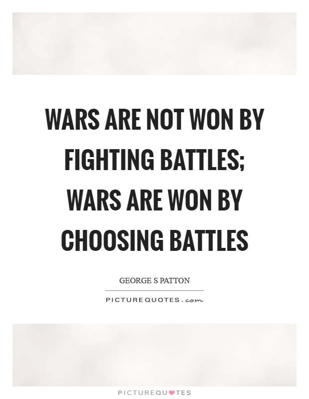 Wars are not won by fighting battles; wars are won by choosing battles Picture Quote #1