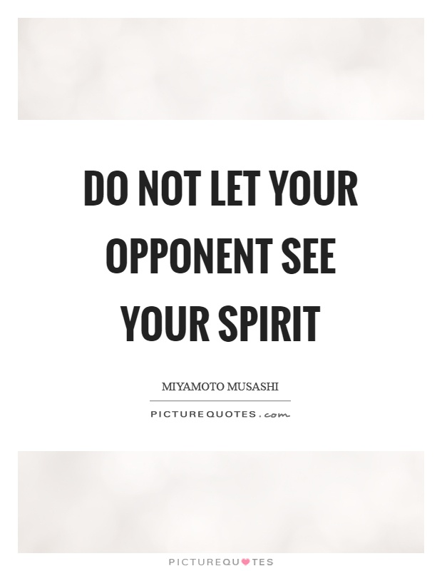 Do not let your opponent see your spirit Picture Quote #1