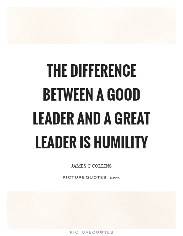 The difference between a good leader and a great leader is humility Picture Quote #1