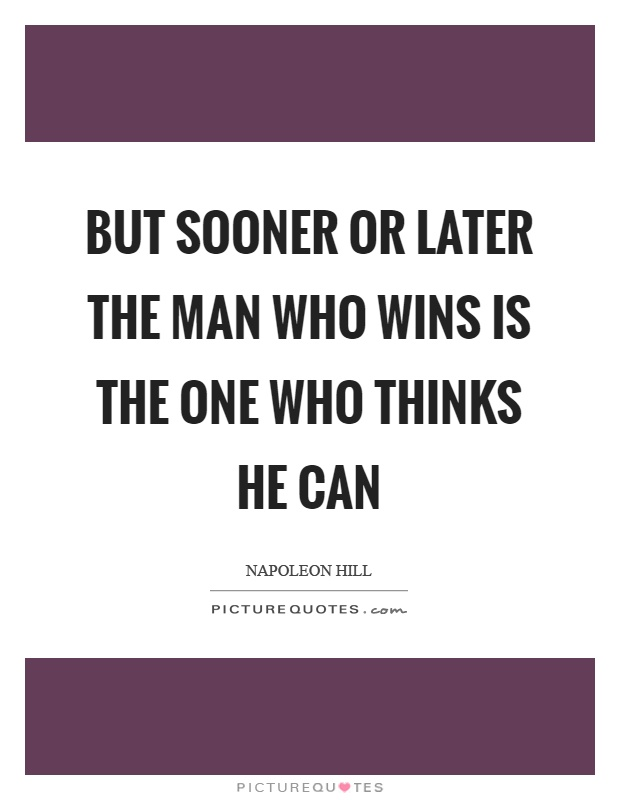 But sooner or later the man who wins is the one who thinks he can Picture Quote #1