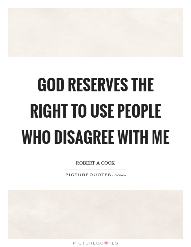God reserves the right to use people who disagree with me Picture Quote #1