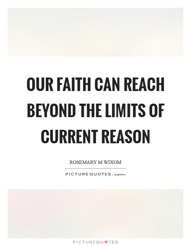 Our faith can reach beyond the limits of current reason Picture Quote #1