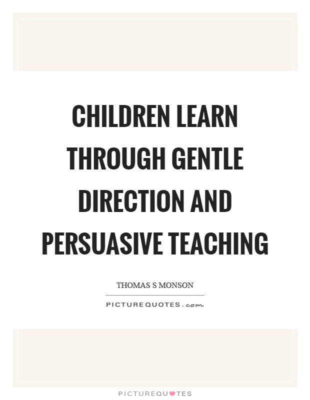 Children learn through gentle direction and persuasive teaching Picture Quote #1