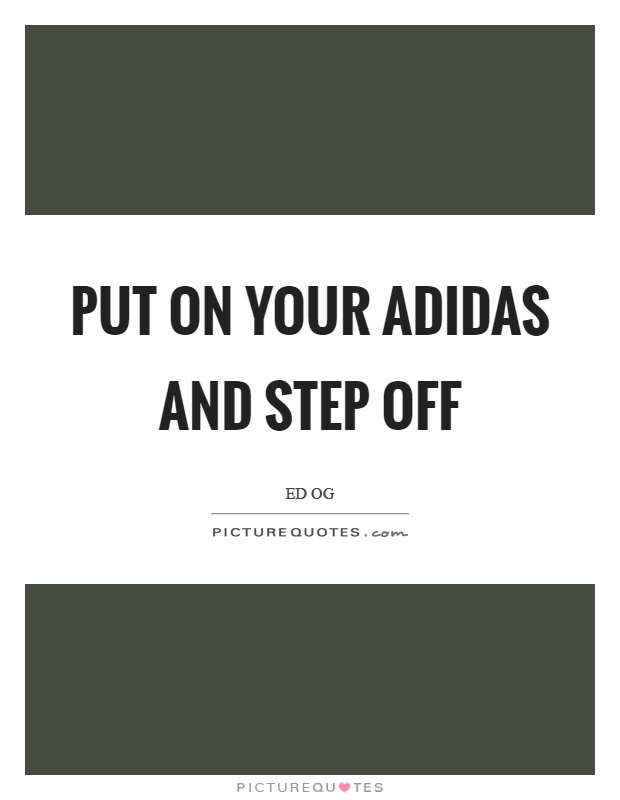 Put on your adidas and step off Picture Quote #1