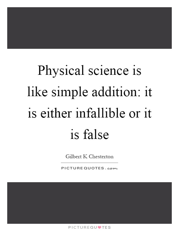 Physical science is like simple addition: it is either infallible or it is false Picture Quote #1