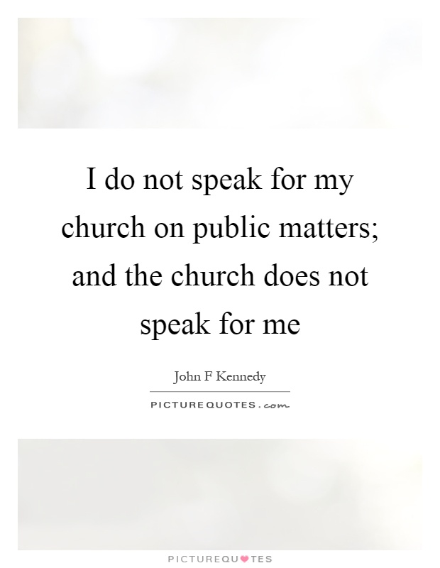 I do not speak for my church on public matters; and the church does not speak for me Picture Quote #1