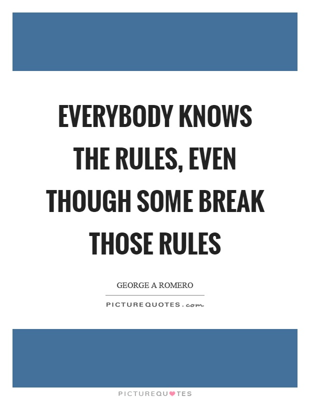 Everybody knows the rules, even though some break those rules Picture Quote #1