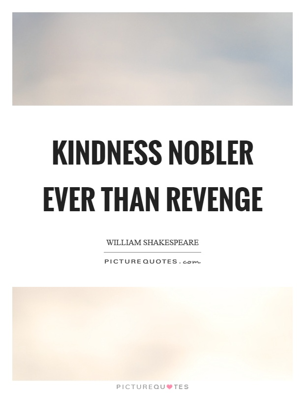 Kindness nobler ever than revenge Picture Quote #1