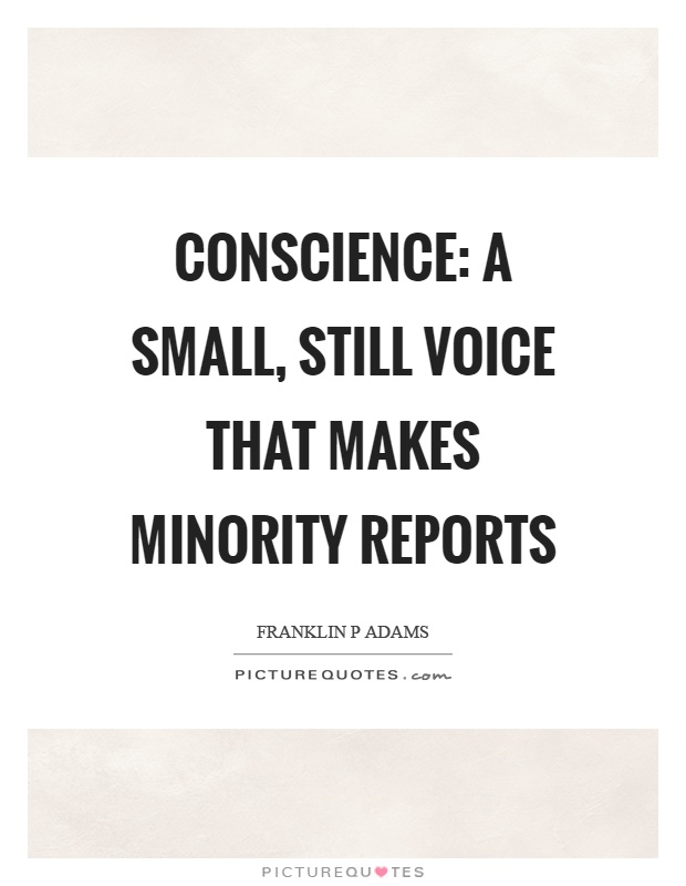Conscience: A small, still voice that makes minority reports Picture Quote #1
