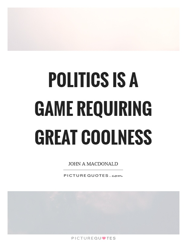 Politics is a game requiring great coolness Picture Quote #1