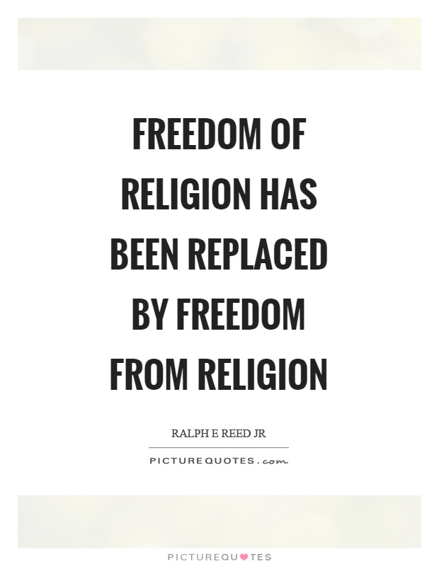 Freedom of religion has been replaced by freedom from religion Picture Quote #1