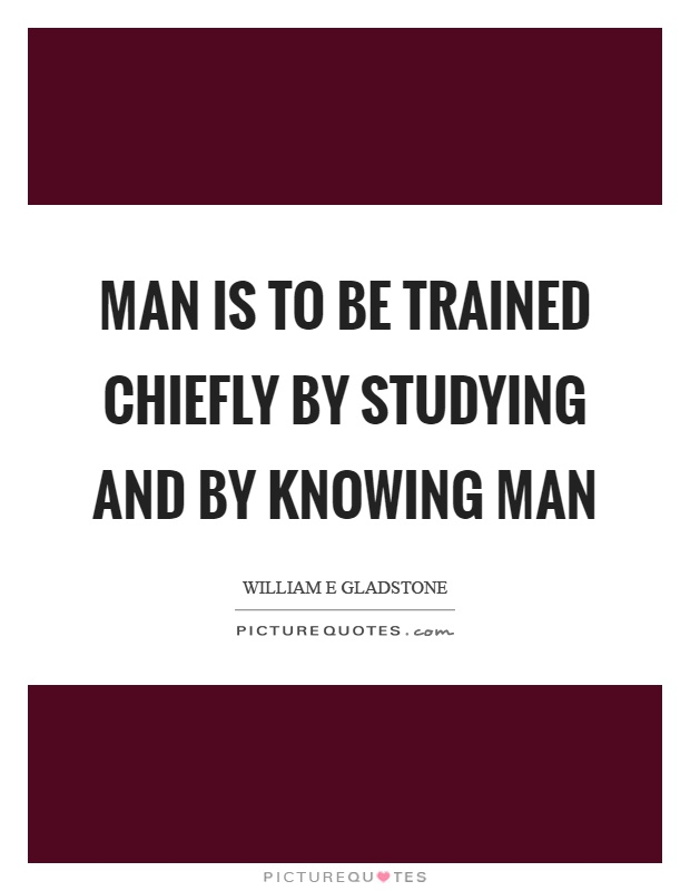 Man is to be trained chiefly by studying and by knowing man Picture Quote #1